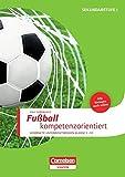 Sportarten: Fußball kompetenzorientiert: Buch mit Kopiervorlagen über Webcode