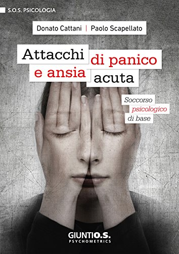 Attacchi di panico e ansia acuta: Soccorso psicologico di base