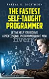 The fastest self-taught programmer: Let me help you become a professional programmer right now.