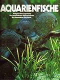 Aquarienfische - Anlegen eines Aquariums. Die verschiedenen Süßwasserfische. Ihre besonderen Merkmale