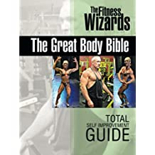 The Great Body Bible: Total Self Improvement Guide
