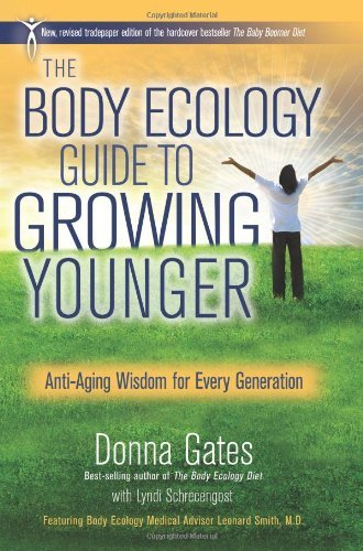 The Body Ecology Guide To Growing Younger: Anti-Aging Wisdom for Every Generation by Donna Gates (2013-01-08)