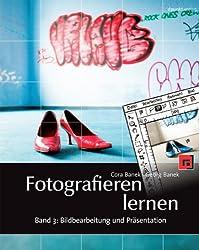 Fotografieren lernen: Band 3: Bildbearbeitung und Präsentation. Digitale Bilder verstehen und optimieren