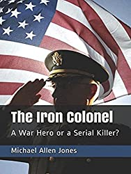 The Iron Colonel: A War Hero or a Serial Killer?