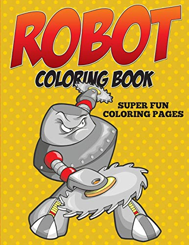 Robot Coloring Book - Super Fun Coloring Pages