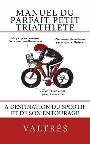 Manuel du parfait petit triathlète: A destination du sportif et de son entourage