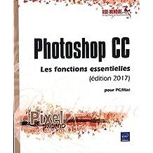 Photoshop CC pour PC/Mac (édition 2017) - Les fonctions essentielles