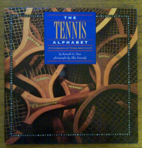 The Tennis Alphabet: A Celebration of Tennis from A to Z por Kenneth G Hess