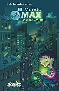 El mundo de Max: La ciencia para todos par Javier Fernández Panadero