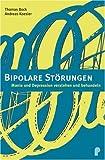 Bipolare Störungen: Manie und Depression erkennen und behandeln
