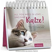 All you need is love ... und eine Katze!: Die schönsten Zitate für Katzenfreunde