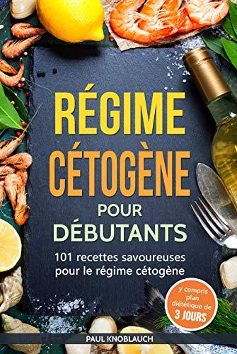 Régime cétogène pour débutants : 101 recettes savoureuses pour le régime cétogène y compris plan diététique de 3 jours (perdre du poids)