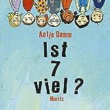 Ist 7 viel?: 44 Fragen für viele Antworten - Antje Damm