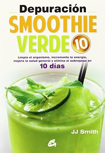 DEPURACION SMOOTHIE VERDE 10 (Nutrición y Salud) por JJ SMITH