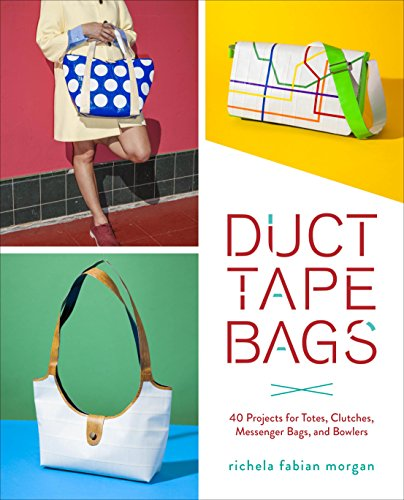Duct Tape Bags: 40 Projects for Totes, Clutches, Messenger Bags, and Bowlers (English Edition)