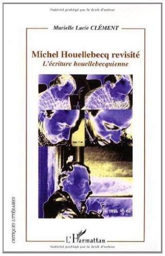 Michel Houellebecq revisité : L'écriture houellebecquienne (Critiques littéraires) (French Edition)