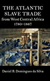 The Atlantic Slave Trade from West Central Africa, 1780–1867 (Cambridge Studies on the African Diaspora)