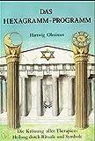 Das Hexagramm-Programm: Die Krönung aller Therapien: Heilung durch Rituale und Symbole