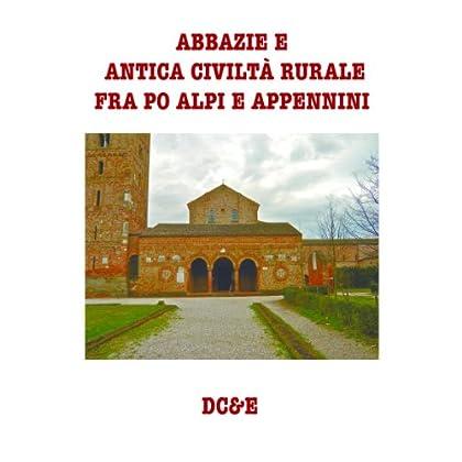 Abbazie  E Antica Civilta' Rurale  Fra Po Alpi E Appennini