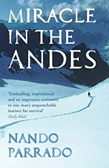 Miracle In The Andes: 72 Days on the Mountain and My Long Trek Home by [Parrado, Nando]