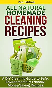 Cleaning: All Natural Homemade Cleaning Recipes: A DIY Cleaning Guide to Safe, Environmentally Friendly Money-Saving Recipes: Aromatherapy, Clean, Organization, ... Organizing Book 1) (English Edition) von [Jacobs, Jessica]
