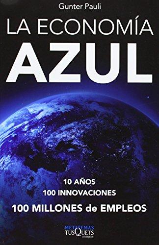 La economía azul: 10 años, 100 innovaciones, 100 millones de empleos. Un informe para el Club de Roma (Metatemas)