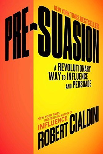 Pre-Suasion: A Revolutionary Way to Influence and Persuade by Robert Cialdini Ph.D. (2016-09-06)