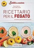 Ricettario per il fegato: una dieta sana e disintossicante (Italian Edition)