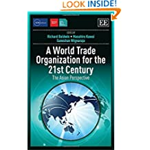 A World Trade Organization for the 21st Century: The Asian Perspective (ADBI Series on Asian Economic Integration and Cooperation)