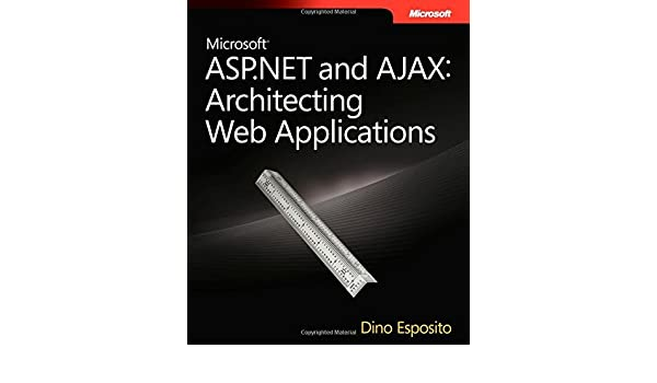 Microsoft ASP.NET and AJAX: Architecting Web Applications