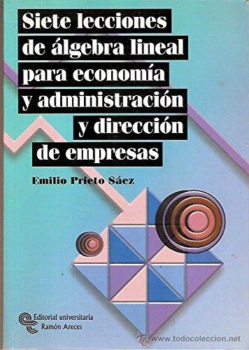 Siete lecciones de álgebra lineal para economía y administración de empresas (Manuales) por Emilio Prieto Sáez