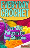 #2: Everyday Crochet: Over 200 Patterns for Any Situation: (Crochet Patterns and Stitches)