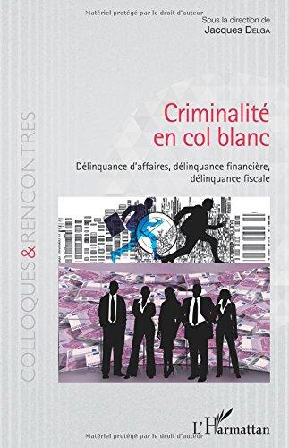 Criminalit en col blanc: Dlinquance d'affaires, dlinquance financire, dlinquance fiscale