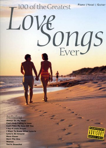 100 Of The Greatest Love Songs Ever (PVG): Songbook für Gesang, Klavier (Gitarre): For Piano, Voice and Guitar