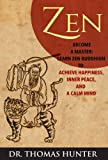 ZEN: Become a Master - Learn Zen Buddhism to Achieve Happiness, Inner Peace, and a Calm Mind (Become a Zen Warrior - This is Your Complete Guide to Ac