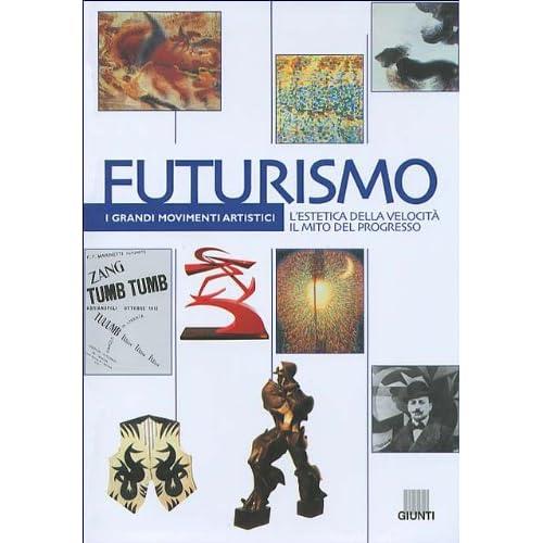 Futurismo. L'estetica Della Velocità Il Mito Del Progresso