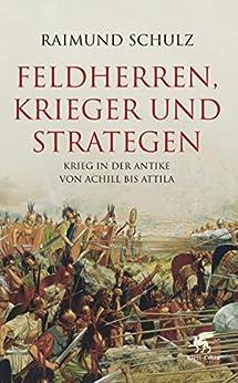 Feldherren, Krieger und Strategen: Krieg in der Antike von Achill bis Attila von [Schulz, Raimund]