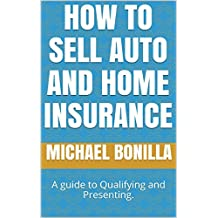 How to Sell Auto and Home Insurance: A guide to Qualifying and Presenting. (English Edition)
