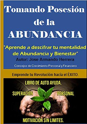 TOMANDO POSESIÓN DE LA ABUNDANCIA: Aprende a descifrar tu Mentalidad de Abundancia y Bienestar.