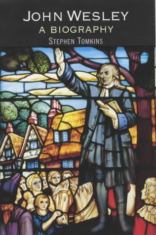 John Wesley: A Biography by Stephen Tomkins (2003-04-17)