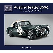 Austin Healey: The story of DD 300 (Porter Profiles)