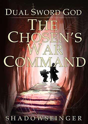 Dual Sword God: Book 3: The Chosen's War Command (English Edition) - Dual Shadow