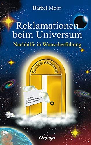 Buchseite und Rezensionen zu 'Reklamationen beim Universum: Nachhilfe in Wunscherfüllung' von Bärbel Mohr