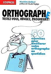 ORTHOGRAPHE, TESTEZ-VOUS, REVISEZ, PROGRESSEZ !