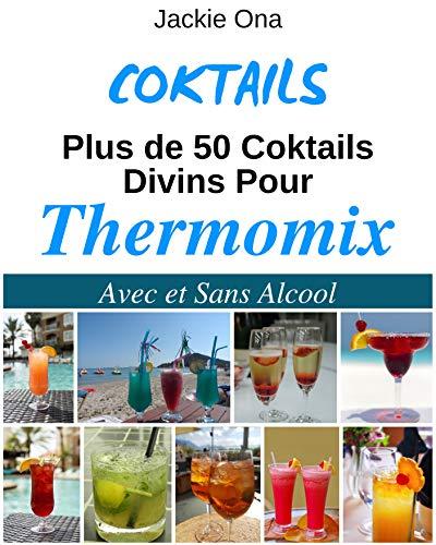 Coktails, Plus de 50 Coktails Divins pour Thermomix: Avec et Sans Alcool (Recettes Faciles Et Rapides t. 5) (French Edition)