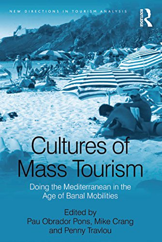 Cultures of Mass Tourism: Doing the Mediterranean in the Age of Banal Mobilities (New Directions in Tourism Analysis) (English Edition)