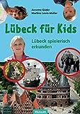 Lübeck für Kids: Lübeck spielerisch erkunden - Annette Göder