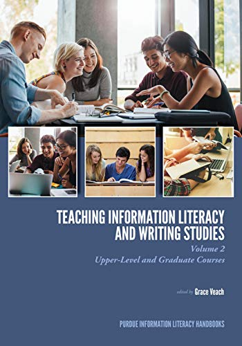 Teaching Information Literacy and Writing Studies: Volume 2, Upper-Level and Graduate Courses (Purdue Information Literacy Handbooks) (English Edition)