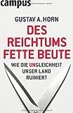 Des Reichtums fette Beute: Wie die Ungleichheit unser Land ruiniert - Gustav A. Horn