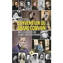 L'invention du grand écrivain : Dans les coulisses des grandes oeuvres littéraires